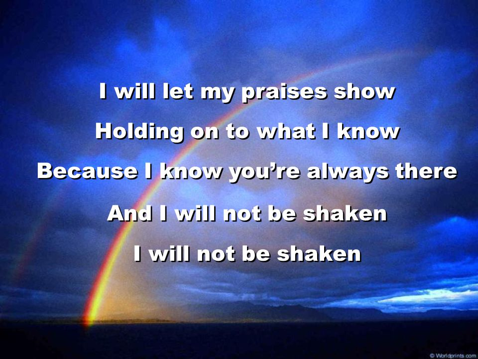 And I will not be shaken I will not be shaken