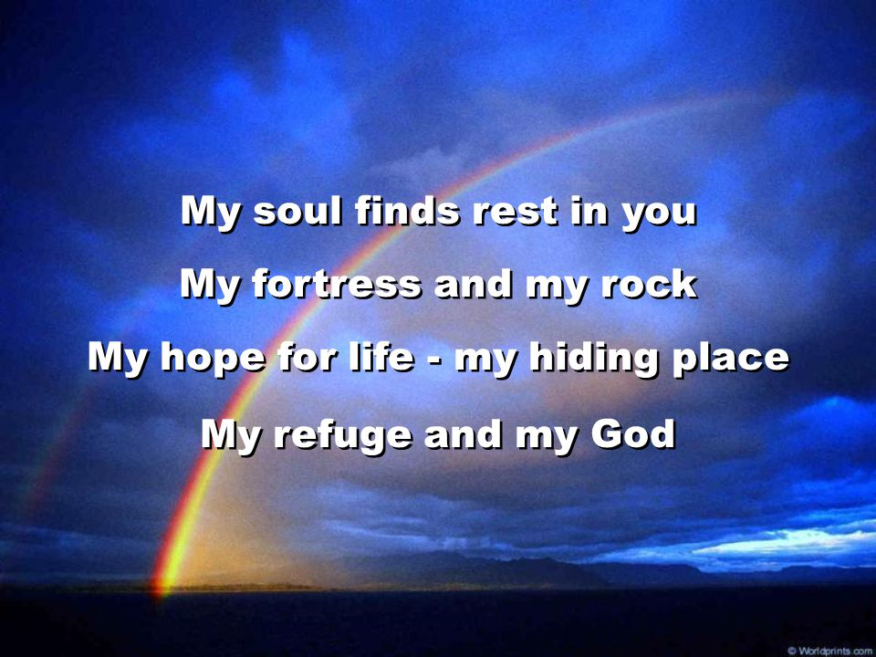 My soul finds rest in you My fortress and my rock