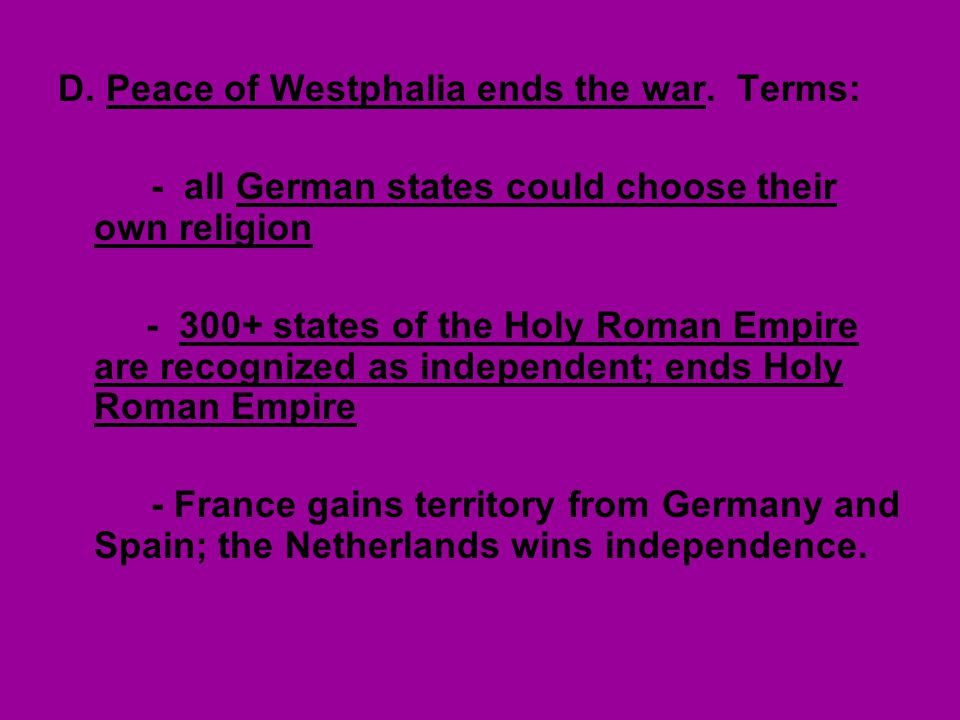 D. Peace of Westphalia ends the war. Terms: