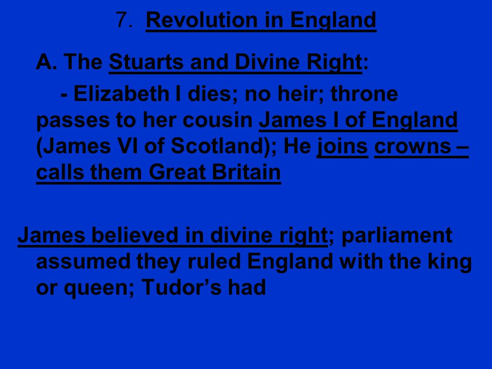 7. Revolution in England A. The Stuarts and Divine Right:
