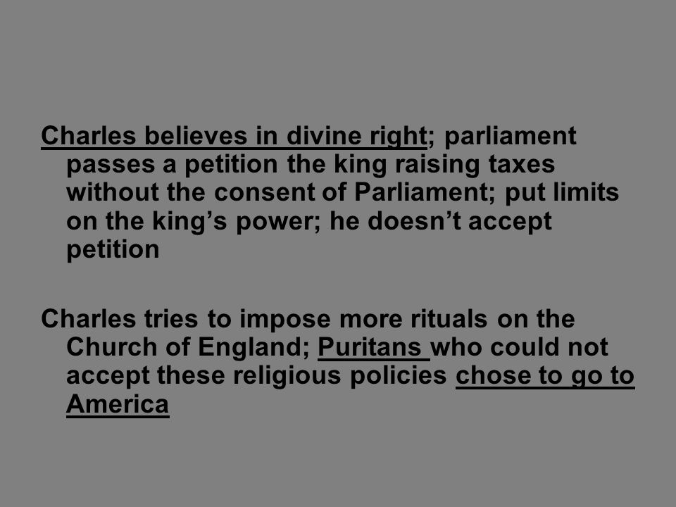 Charles believes in divine right; parliament passes a petition the king raising taxes without the consent of Parliament; put limits on the king's power; he doesn't accept petition