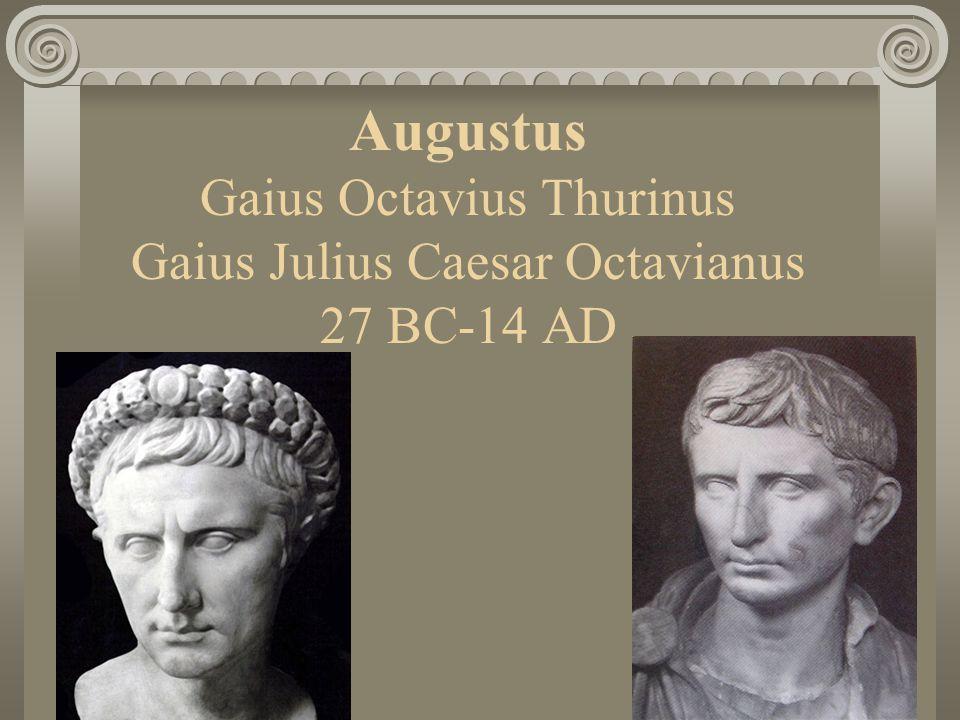 Augustus Gaius Octavius Thurinus Gaius Julius Caesar Octavianus 27 BC-14 AD
