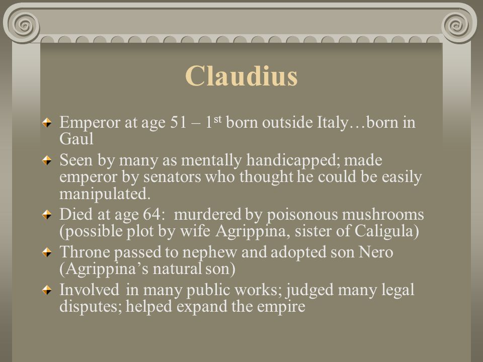 Claudius Emperor at age 51 – 1st born outside Italy…born in Gaul