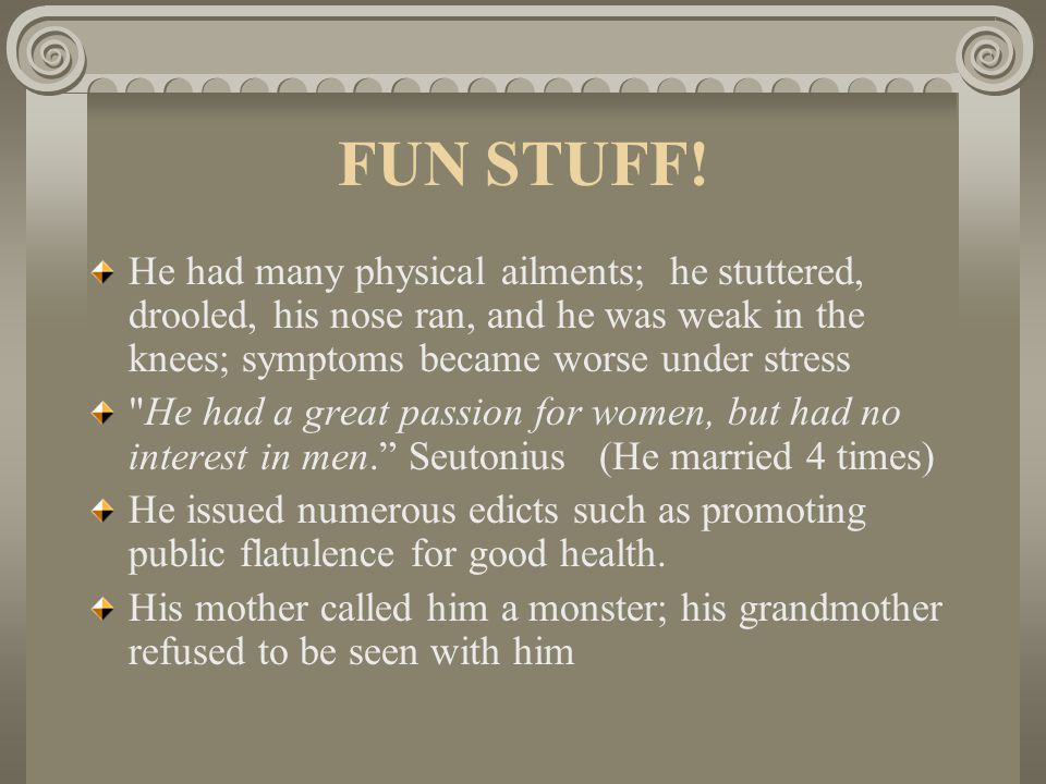 FUN STUFF! He had many physical ailments; he stuttered, drooled, his nose ran, and he was weak in the knees; symptoms became worse under stress.