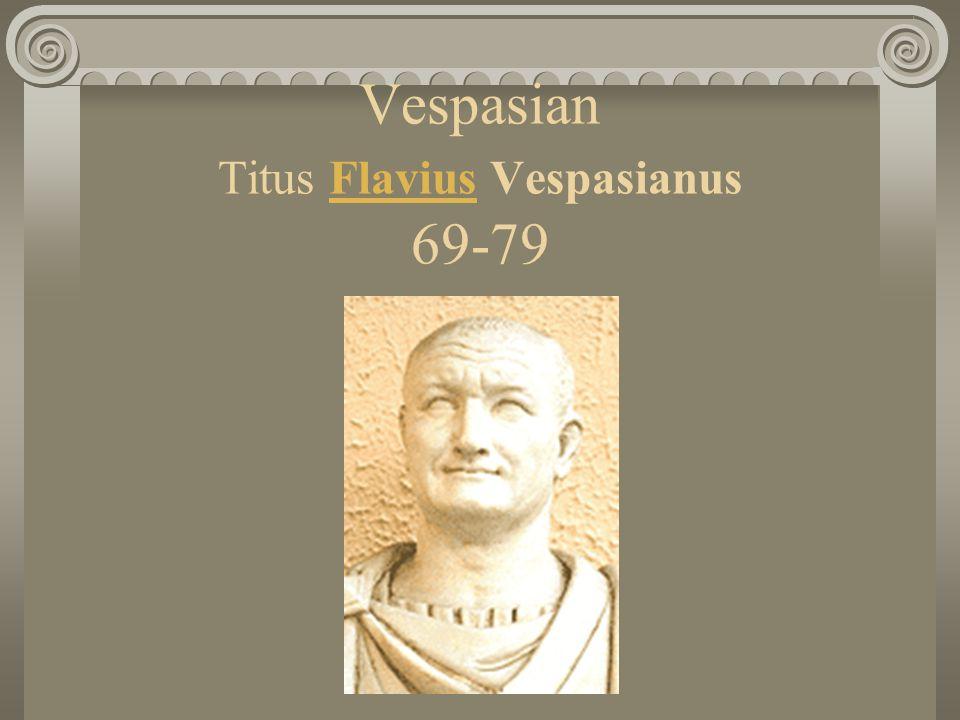 Vespasian Titus Flavius Vespasianus 69-79