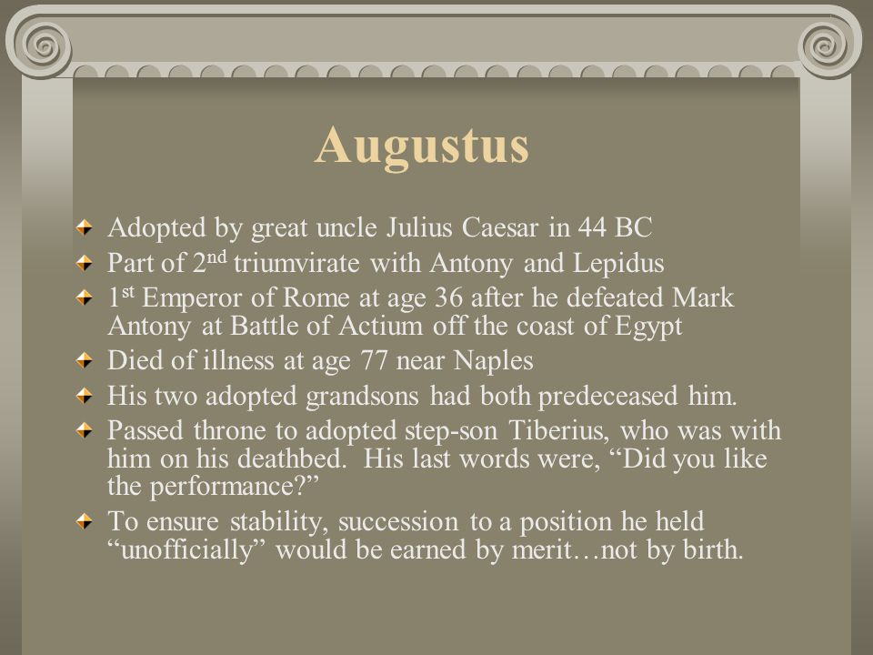 Augustus Adopted by great uncle Julius Caesar in 44 BC