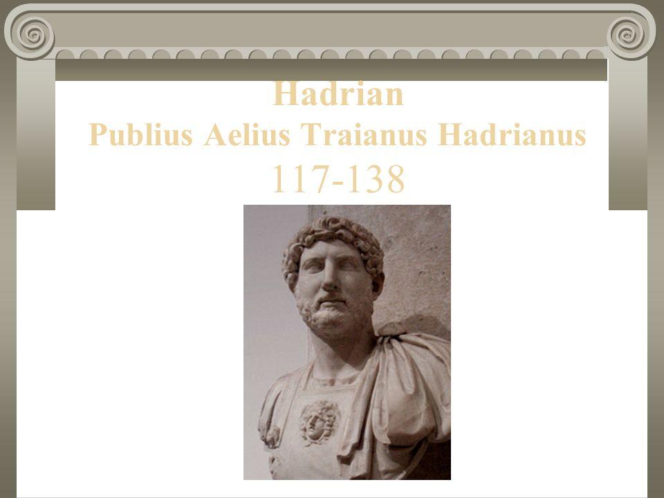 Hadrian Publius Aelius Traianus Hadrianus 117-138