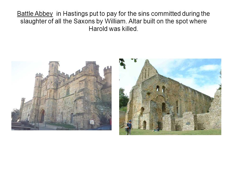 Battle Abbey in Hastings put to pay for the sins committed during the slaughter of all the Saxons by William.