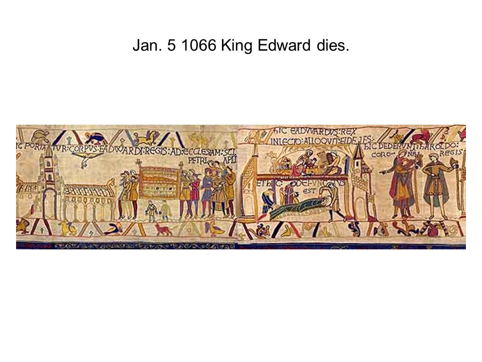 Jan. 5 1066 King Edward dies.