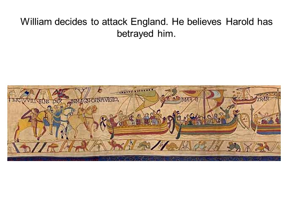 William decides to attack England. He believes Harold has betrayed him.
