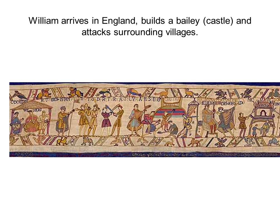 William arrives in England, builds a bailey (castle) and attacks surrounding villages.