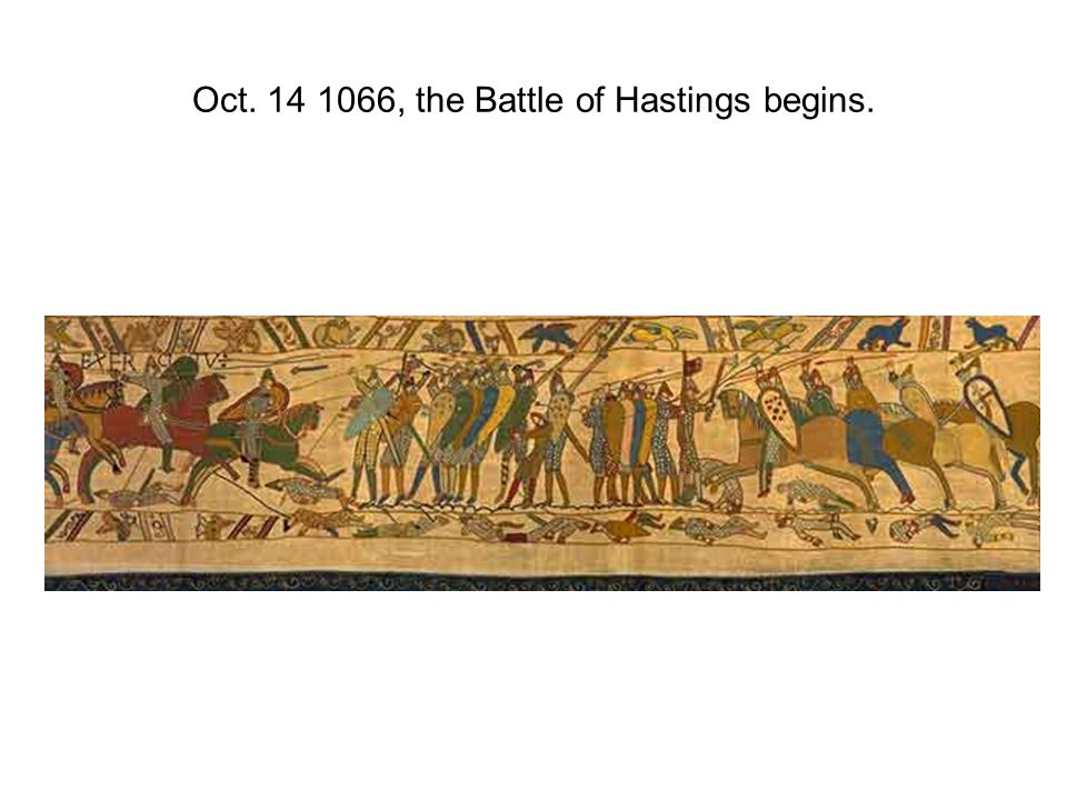 Oct. 14 1066, the Battle of Hastings begins.