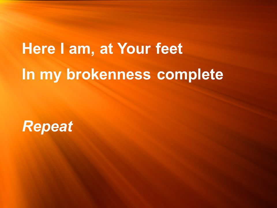 In my brokenness complete