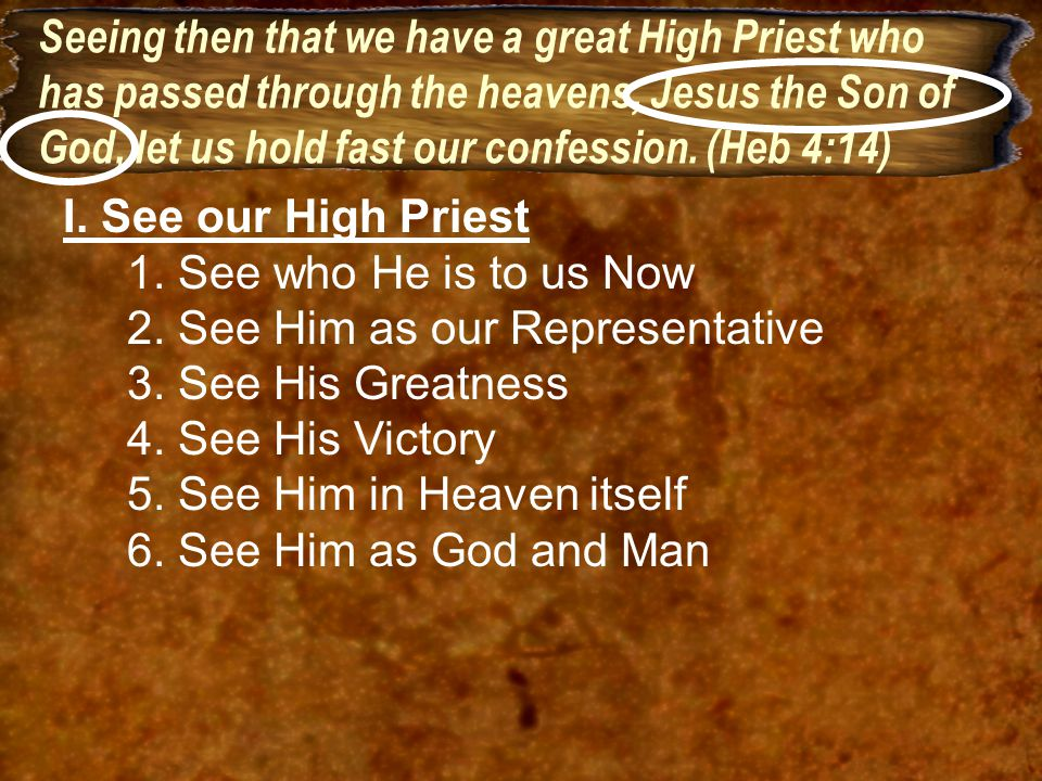 Seeing then that we have a great High Priest who