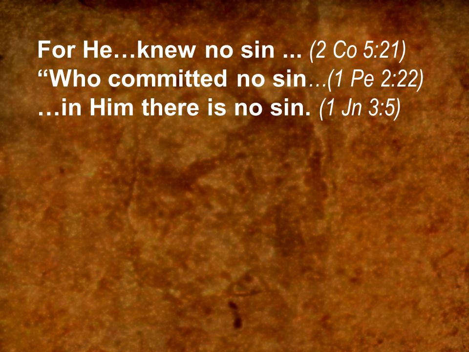 For He…knew no sin ... (2 Co 5:21)