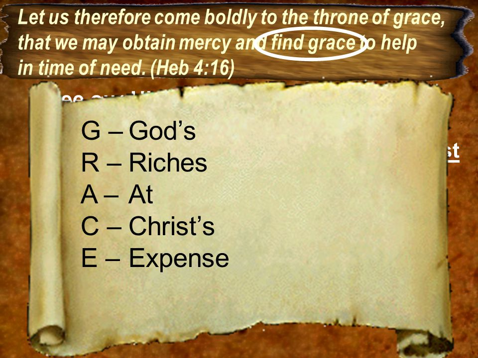 G – God's R – Riches A – At C – Christ's E – Expense