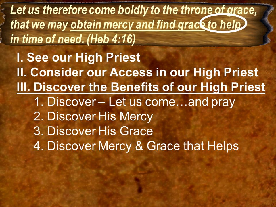 Let us therefore come boldly to the throne of grace, that we may obtain mercy and find grace to help