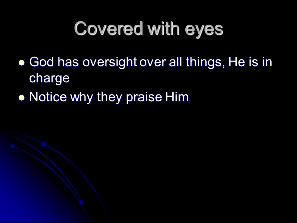 Covered with eyes God has oversight over all things, He is in charge