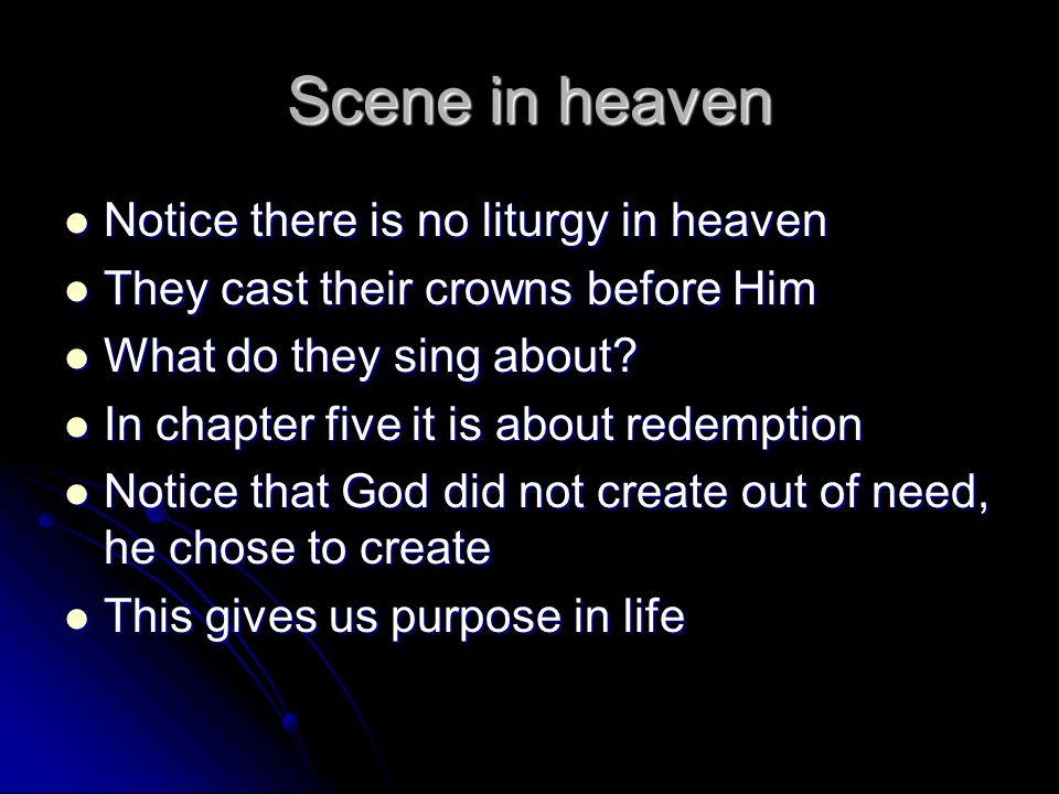 Scene in heaven Notice there is no liturgy in heaven