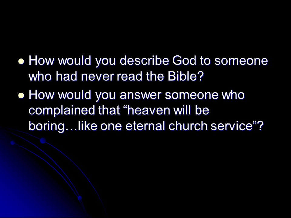 How would you describe God to someone who had never read the Bible