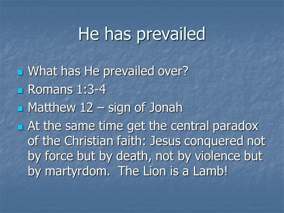 He has prevailed What has He prevailed over Romans 1:3-4