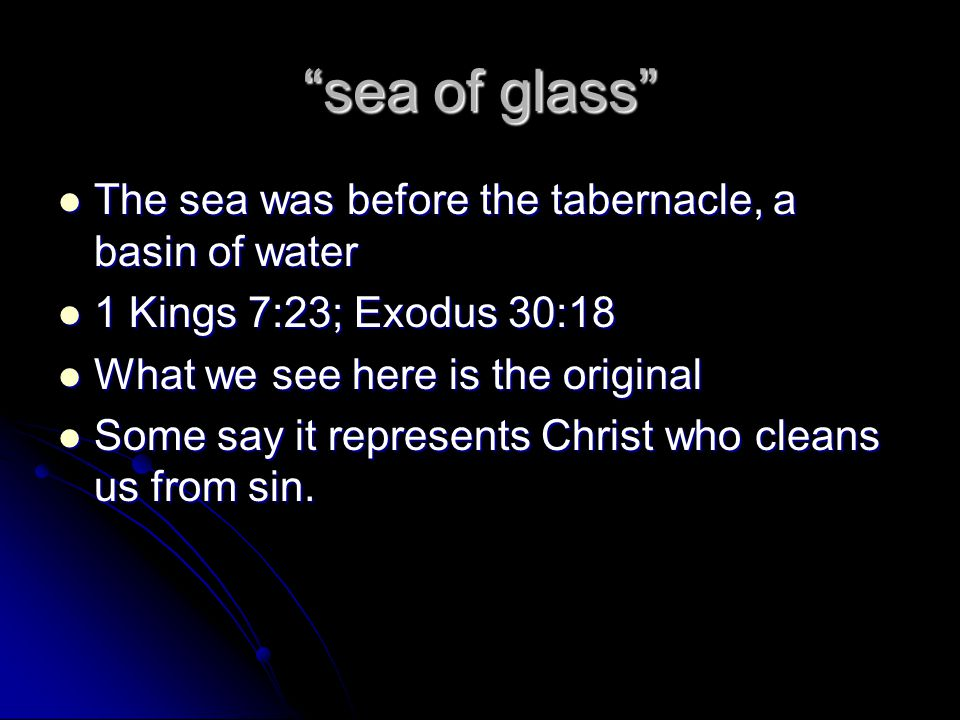 sea of glass The sea was before the tabernacle, a basin of water