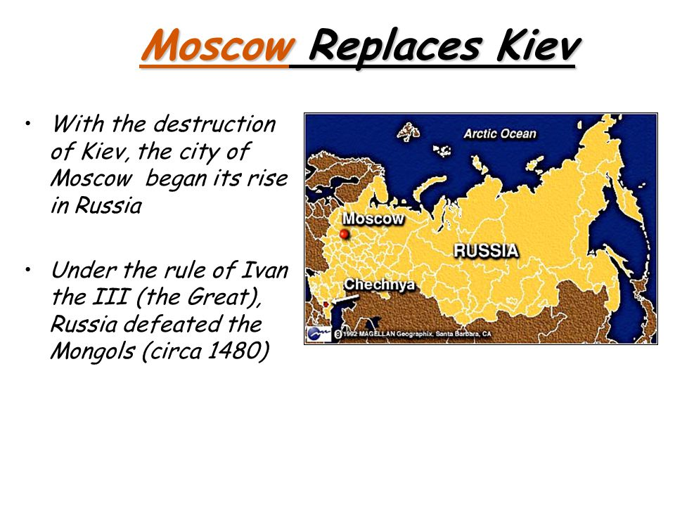 Moscow Replaces Kiev With the destruction of Kiev, the city of Moscow began its rise in Russia.