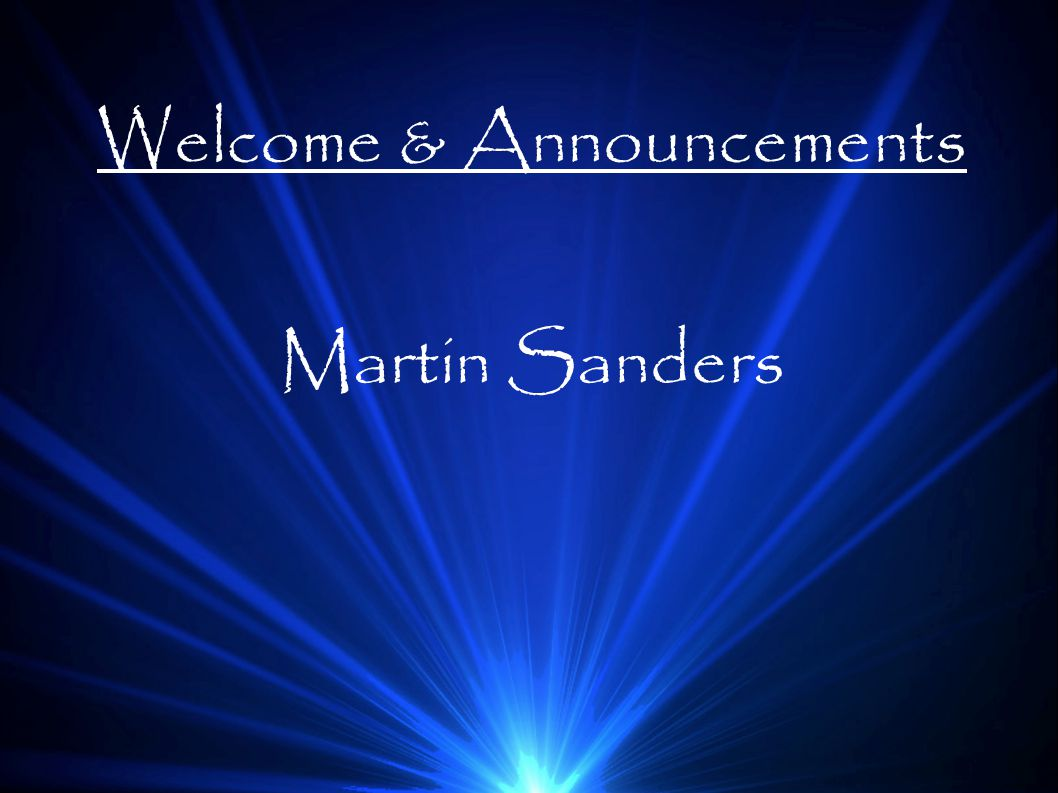Welcome & Announcements Martin Sanders