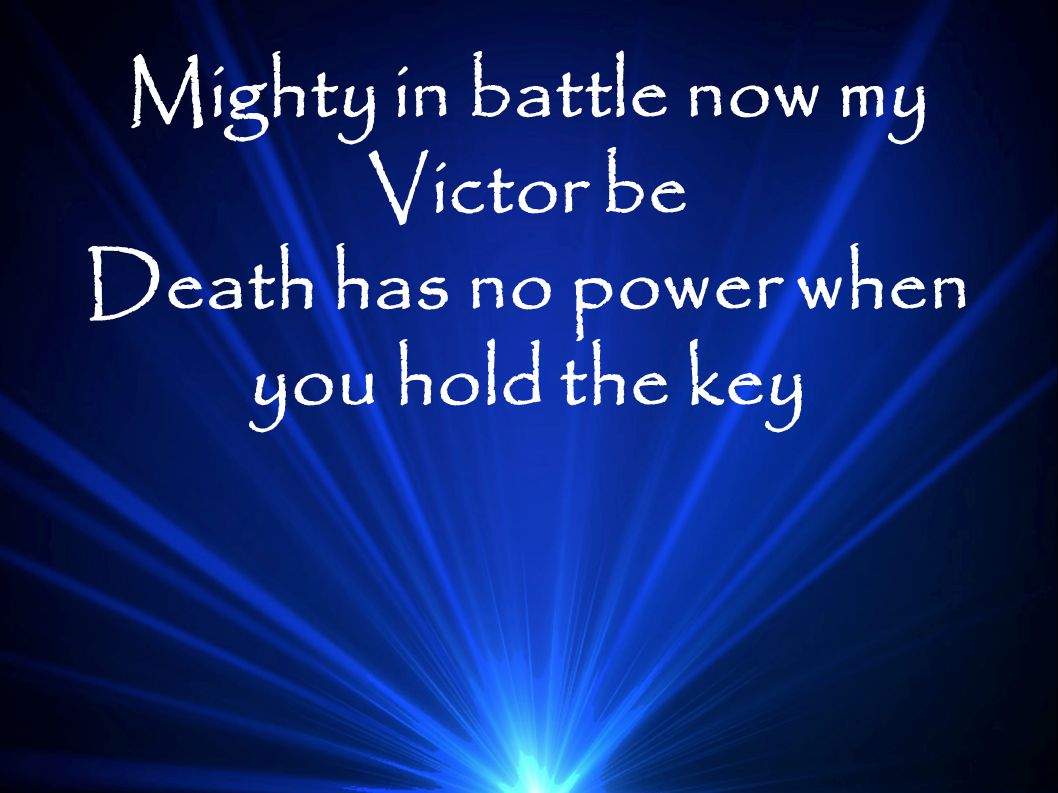 Mighty in battle now my Victor be