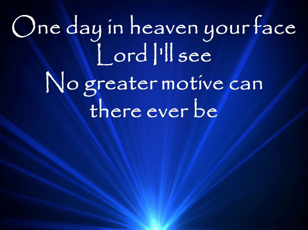 One day in heaven your face Lord I ll see