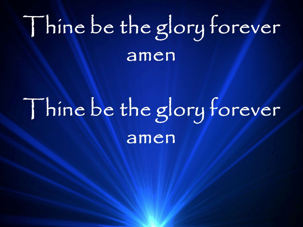 Thine be the glory forever amen