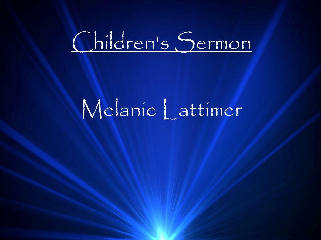 Children s Sermon Melanie Lattimer