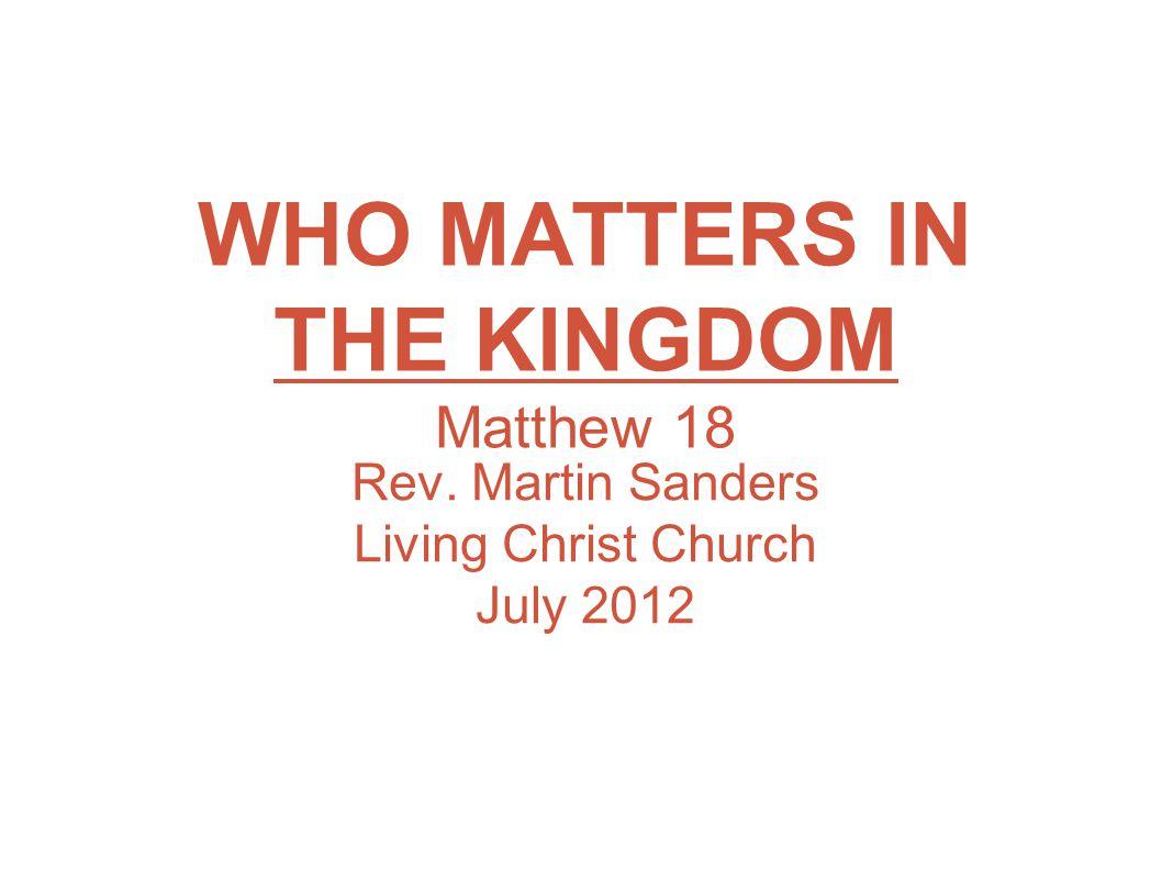 WHO MATTERS IN THE KINGDOM Matthew 18