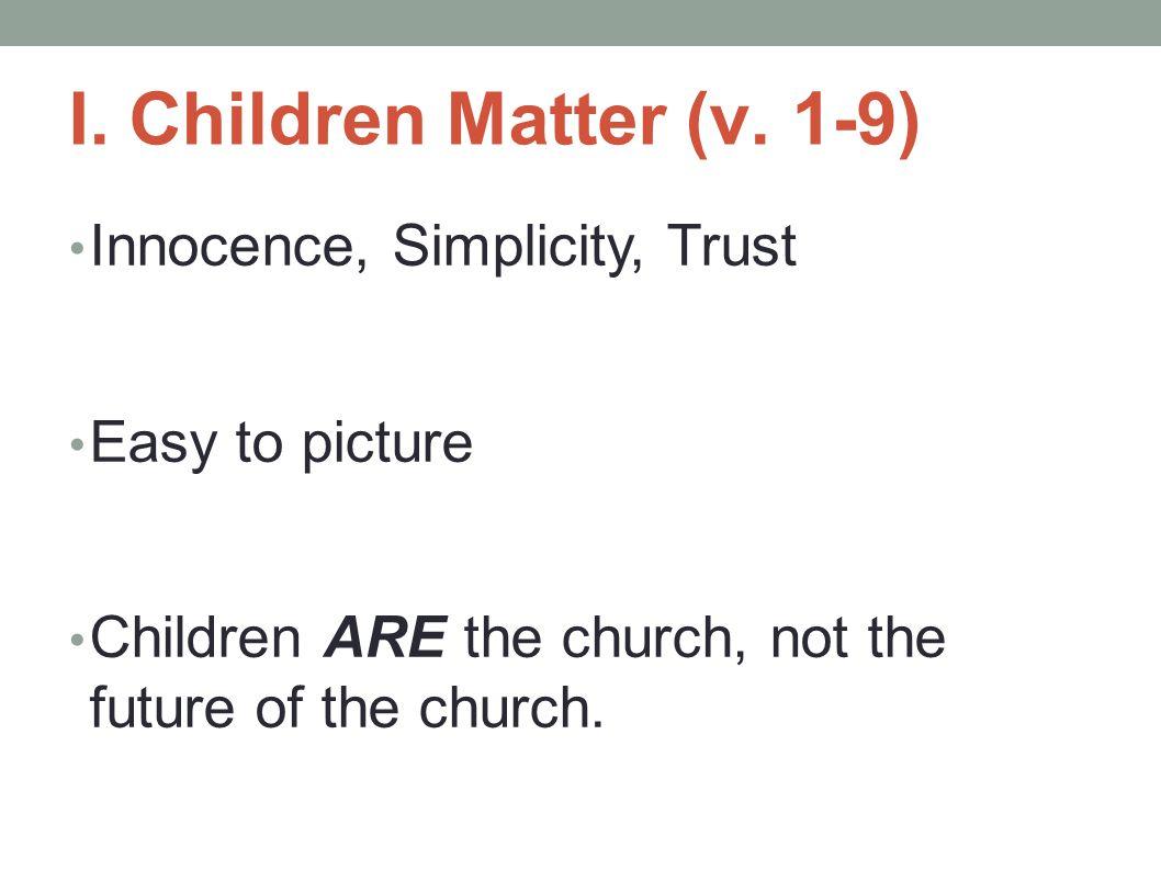 I. Children Matter (v. 1-9) Innocence, Simplicity, Trust