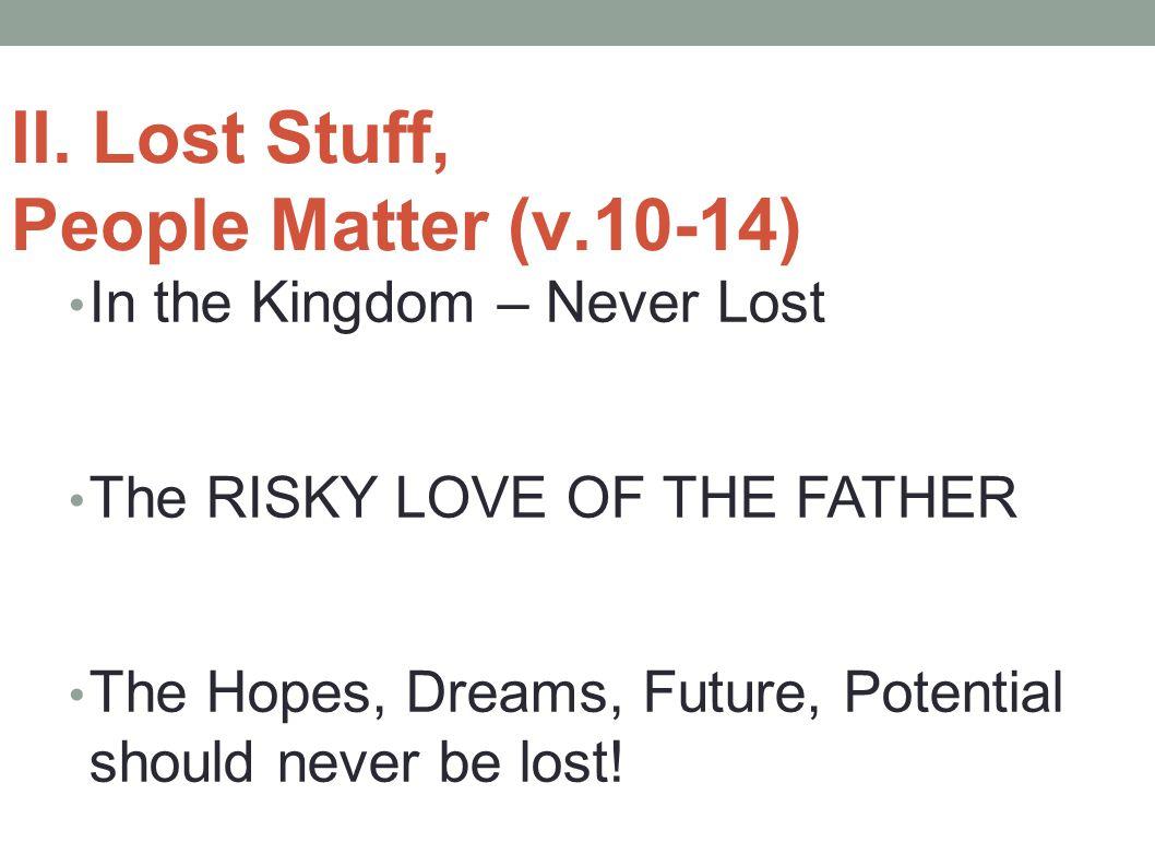 II. Lost Stuff, People Matter (v.10-14)