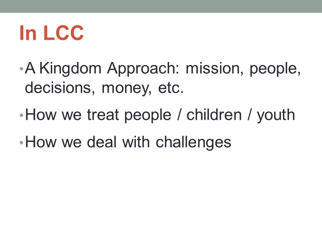 In LCC A Kingdom Approach: mission, people, decisions, money, etc.
