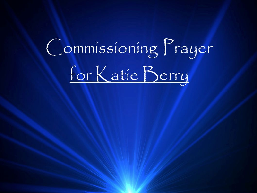 Commissioning Prayer for Katie Berry