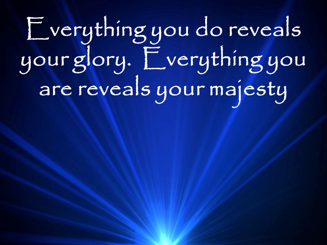 Everything you do reveals your glory