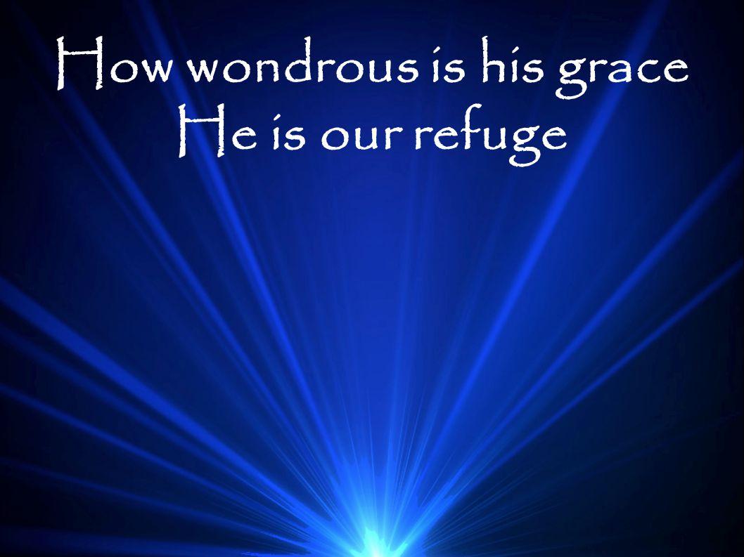 How wondrous is his grace