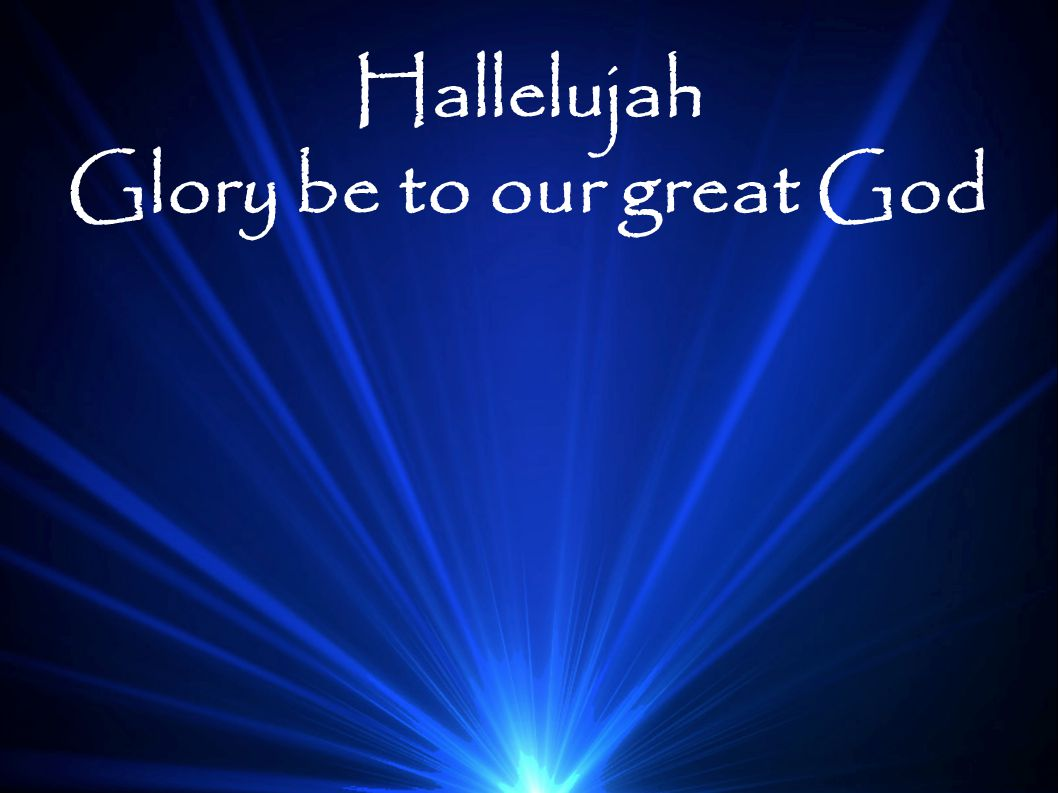 Glory be to our great God