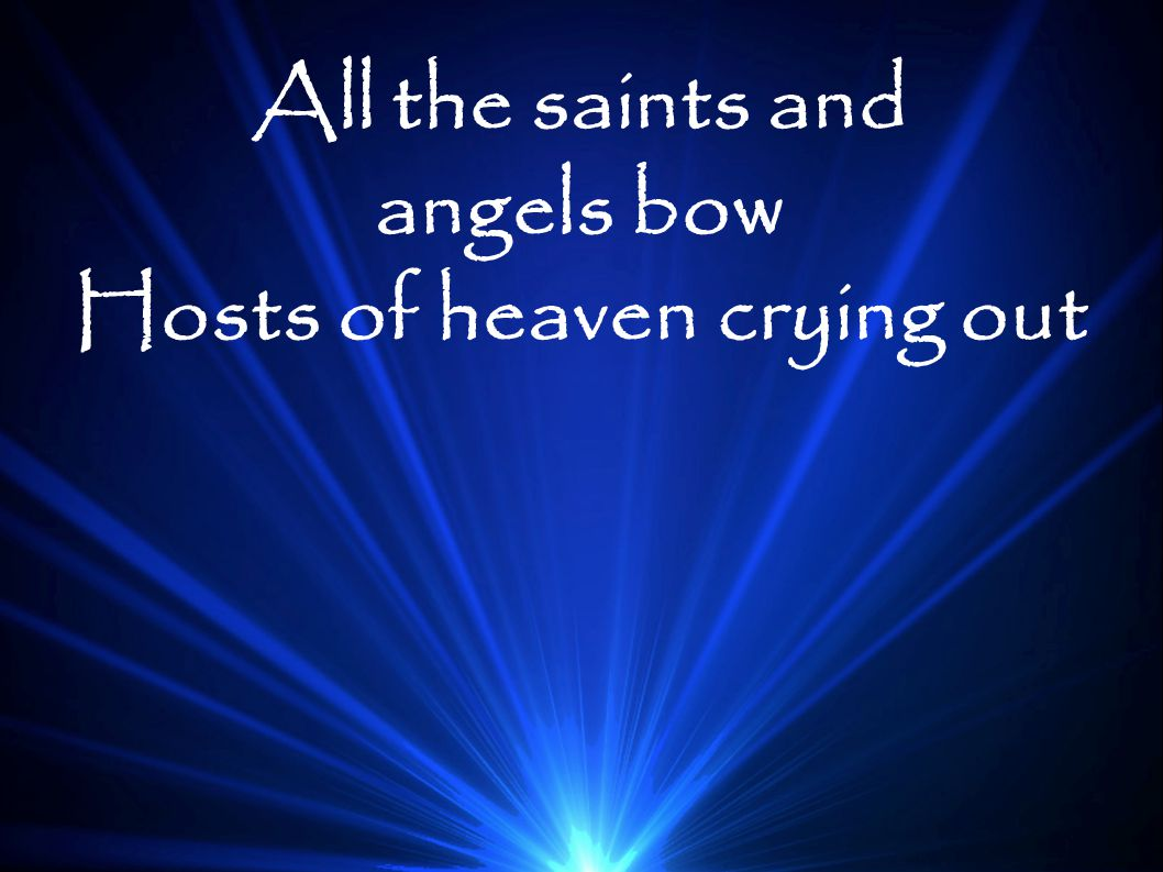 Hosts of heaven crying out