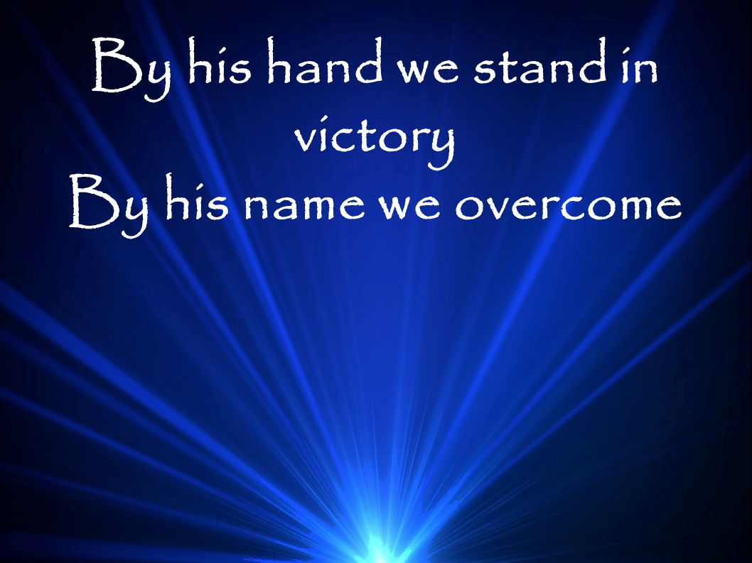 By his hand we stand in victory
