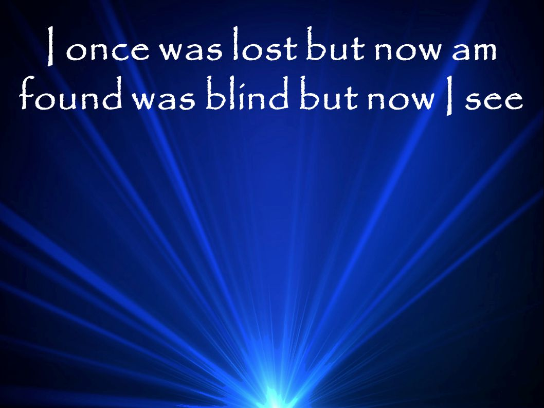 I once was lost but now am found was blind but now I see