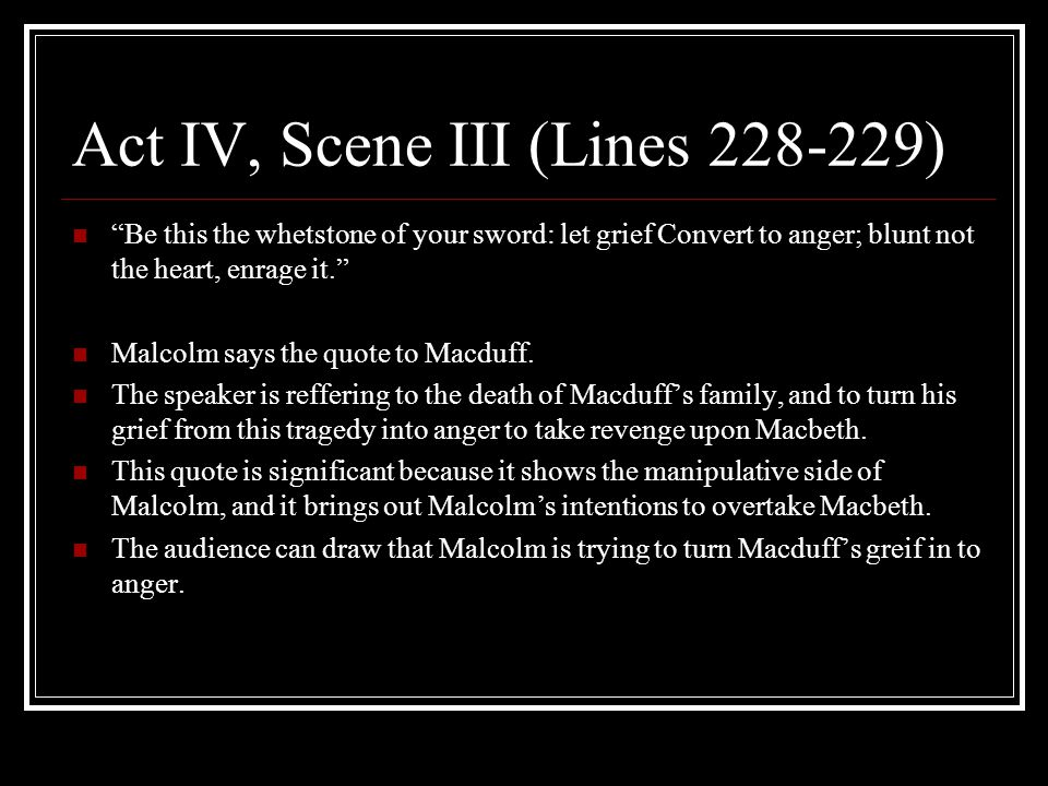 macbeth act 4 scene 2 importance Act iv scene 2 this scene plays a very important piece of the play this is when we see how cold hearted and evil macbeth is, and also how this action that.