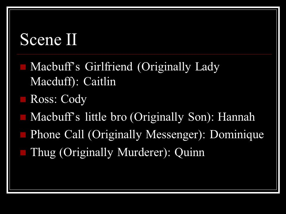 Scene II Macbuff's Girlfriend (Originally Lady Macduff): Caitlin
