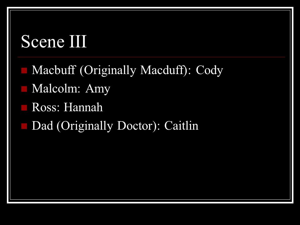 Scene III Macbuff (Originally Macduff): Cody Malcolm: Amy Ross: Hannah