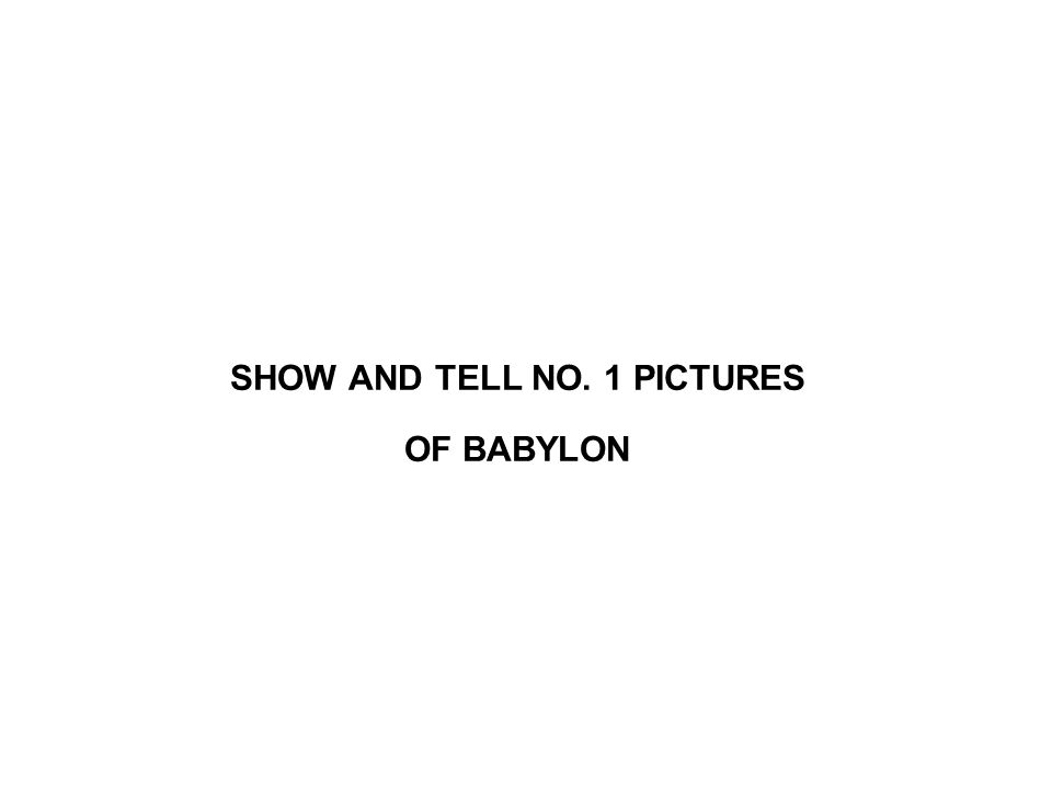SHOW AND TELL NO. 1 PICTURES OF BABYLON
