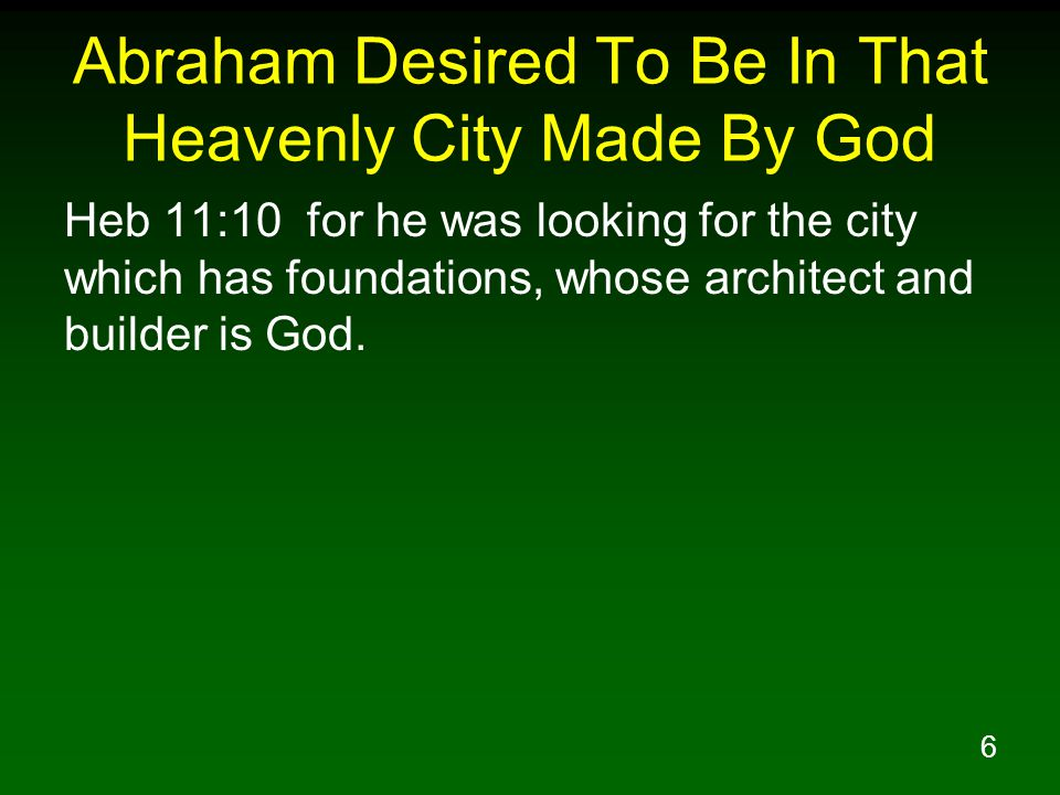 Abraham Desired To Be In That Heavenly City Made By God