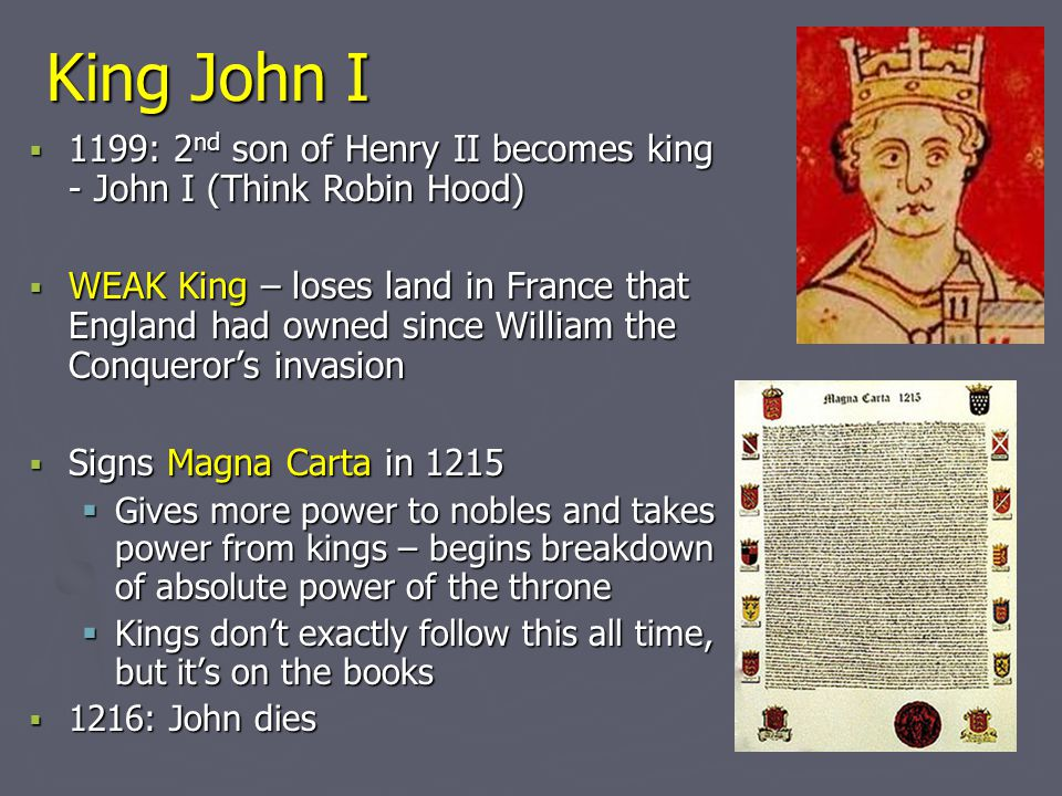 King John I 1199: 2nd son of Henry II becomes king - John I (Think Robin Hood)