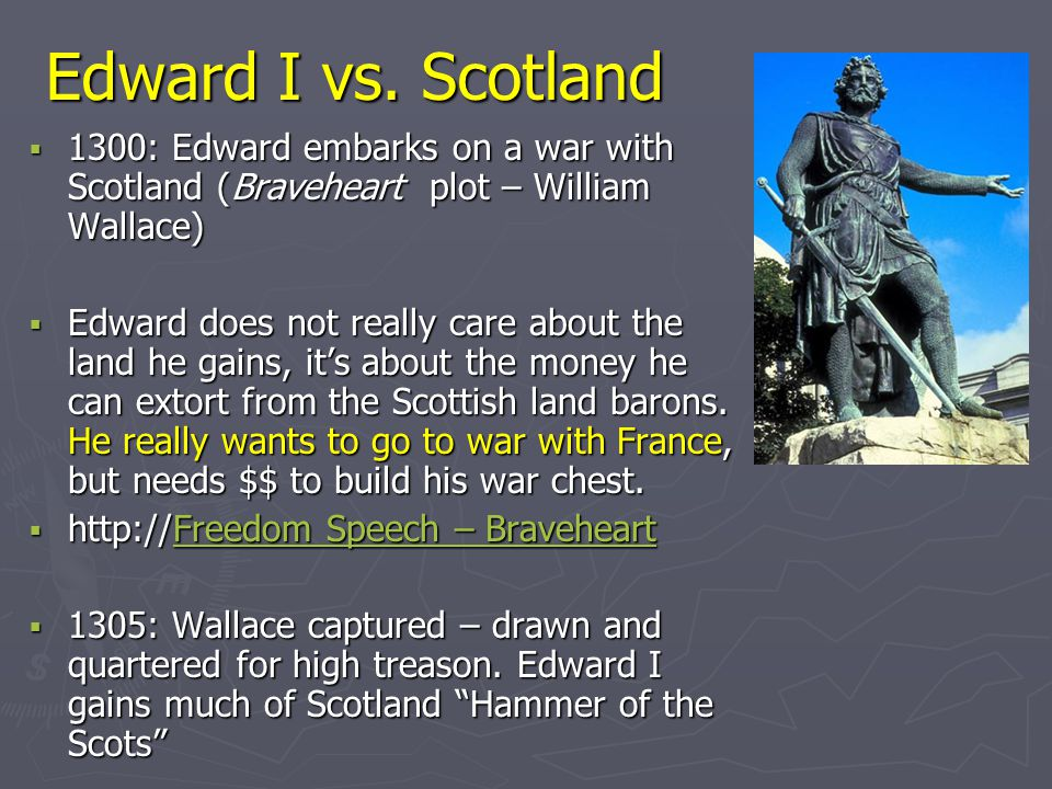 Edward I vs. Scotland 1300: Edward embarks on a war with Scotland (Braveheart plot – William Wallace)